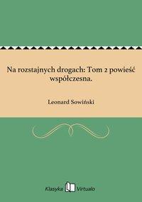 Na rozstajnych drogach: Tom 2 powieść współczesna. - Leonard Sowiński - ebook