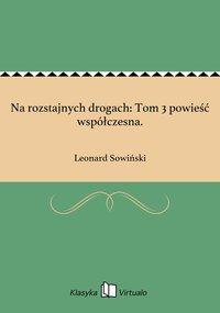 Na rozstajnych drogach: Tom 3 powieść współczesna. - Leonard Sowiński - ebook