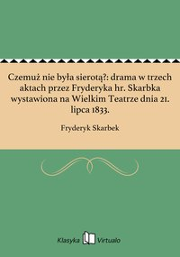 Czemuż nie była sierotą?: drama w trzech aktach przez Fryderyka hr. Skarbka wystawiona na Wielkim Teatrze dnia 21. lipca 1833. - Fryderyk Skarbek - ebook
