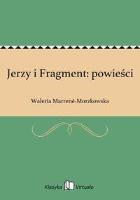 Jerzy i Fragment: powieści - Waleria Marrené-Morzkowska - ebook