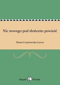 Nic nowego pod słońcem: powieść - Maria Czarnowska-Lovey - ebook