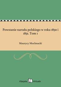 Powstanie narodu polskiego w roku 1830 i 1831. Tom 1 - Maurycy Mochnacki - ebook