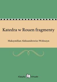 Katedra w Rouen fragmenty - Maksymilian Aleksandrowicz Wołoszyn - ebook