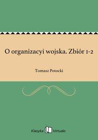 O organizacyi wojska. Zbiór 1-2 - Tomasz Potocki - ebook