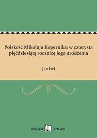Polskość Mikołaja Kopernika: w czterysta pięćdziesiątą rocznicę jego urodzenia - Jan Łoś - ebook