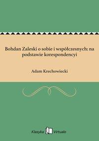 Bohdan Zaleski o sobie i współczesnych: na podstawie korespondencyi - Adam Krechowiecki - ebook