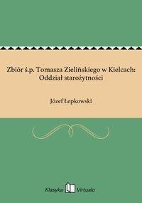 Zbiór ś.p. Tomasza Zielińskiego w Kielcach: Oddział starożytności - Józef Łepkowski - ebook