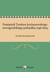 Pamiętnik Teodora Jewłaszewskiego nowogrodzkiego podsędka: 1546-1604 - Teodor Jewłaszewski - ebook