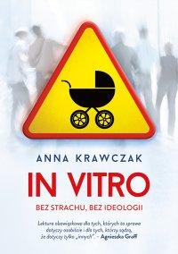 In vitro. Bez strachu, bez ideologii - Anna Krawczak - ebook