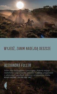 Wyjedź, zanim nadejdą deszcze - Alexandra Fuller - ebook