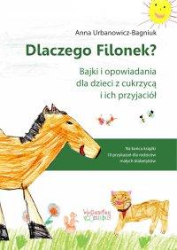 Dlaczego Filonek? Bajki i opowiadania dla dzieci z cukrzycą i ich przyjaciół - Anna Urbanowicz-Bagniuk - ebook