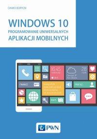 Windows 10. Programowanie uniwersalnych aplikacji mobilnych - Dawid Borycki - ebook