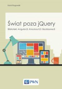 Świat poza jQuery. Biblioteki: AngularJS, KnockoutJS, BackboneJS - Karol Rogowski - ebook