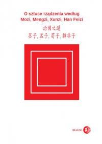 O sztuce rządzenia według Mozi, Mengzi, Xunzi, Han Feizi - Mozi - ebook