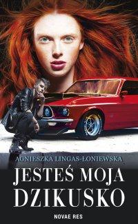 Jesteś moja, dzikusko - Agnieszka Lingas-Łoniewska - ebook