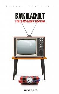 B jak Blackout. Powieść obyczajowo-telewizyjna - Łukasz Fretczak - ebook