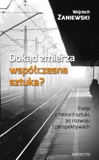 Dokąd zmierza współczesna sztuka? Eseje o historii sztuki, jej rozwoju i perspektywach - Wojciech Zaniewski - ebook