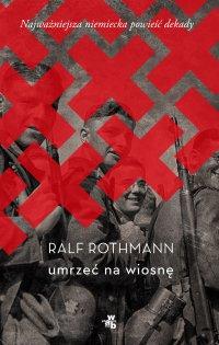 Umrzeć na wiosnę - Ralf Rothmann - ebook