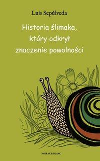 Historia ślimaka, który odkrył znaczenie powolności - Luis Sepúlveda - ebook