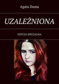 Uzależniona. Edycja specjalna - Agata Duma - ebook