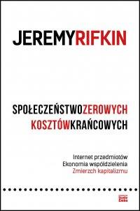 Społeczeństwo zerowych kosztów krańcowych. Internet przedmiotów. Ekonomia współdzielenia. Zmierzch kapitalizmu - Jeremy Rifkin - ebook