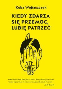Kiedy zdarza się przemoc, lubię patrzeć - Kuba Wojtaszczyk - ebook