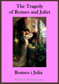 The Tragedy of Romeo and Juliet. Romeo i Julia - publikacja w języku angielskim i polskim