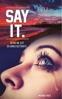 Say it. - Paula Bartosiak - ebook