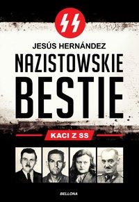 Nazistowskie bestie. Kaci z SS