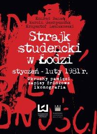 Strajk studencki w Łodzi styczeń – luty 1981 r. Okruchy pamięci, zapisy źródłowe, ikonografia - Konrad Banaś - ebook