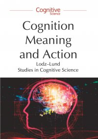 Cognition, Meaning and Action. Lodz-Lund Studies in Cognitive Science - Piotr Łukowski - ebook
