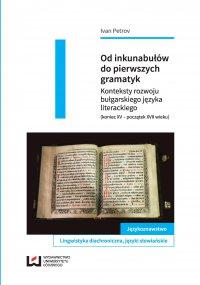Od inkunabułów do pierwszych gramatyk. Konteksty rozwoju bułgarskiego języka literackiego (koniec XV – początek XVII wieku) - Ivan Petrov - ebook