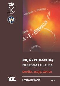 Między pedagogiką, filozofią i kulturą. Studia, eseje, szkice