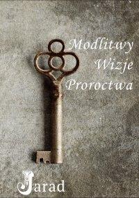 Modlitwy, Wizje, Proroctwa - Jarad - ebook