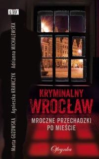 Kryminalny Wrocław. Mroczne przechadzki po mieście