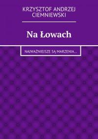 Na łowach - Krzysztof Andrzej Ciemniewski - ebook