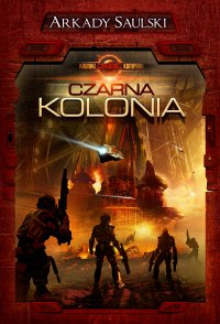 Kroniki Czerwonej Kompanii. Tom 1. Czarna kolonia - Arkady Saulski - ebook