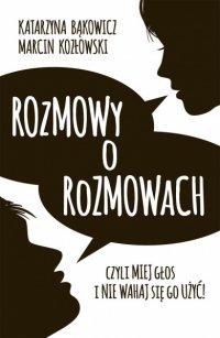 Rozmowy o rozmowach Czyli miej głos i nie wahaj się go użyć! - Katarzyna Bąkowicz - ebook