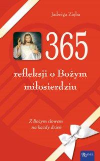 365 refleksji o Bożym miłosierdziu. Z Bożym słowem na każdy dzień - Jadwiga Zięba - ebook