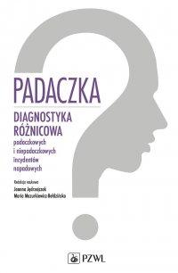Padaczka. Diagnostyka różnicowa padaczkowych i niepadaczkowych incydentów napadowych - Joanna Jędrzejczak - ebook