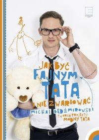 Jak być fajnym tatą i nie zwariować - Michał Będźmirowski - ebook