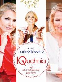 IQuchnia, czyli jak inteligentnie jeść i pić - Anna Jurksztowicz - ebook