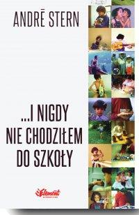...I nigdy nie chodziłem do szkoły - André Stern - ebook