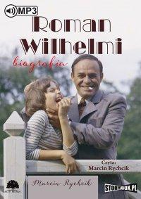 Roman Wilhelmi. Biografia - Marcin Rychcik - audiobook