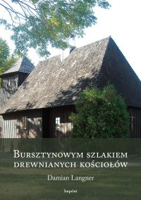 Bursztynowym szlakiem drewnianych kościołów - Damian Langner - ebook
