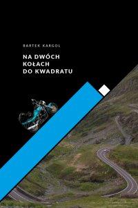 Na dwóch kołach do kwadratu - Bartłomiej Kargol - ebook
