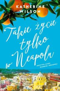Takie życie tylko w Neapolu - Katherine Wilson - ebook