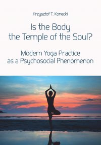 Is the Body the Temple of the Soul? Modern Yoga Practice as a Psychological Phenomenon - Krzysztof T. Konecki - ebook
