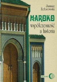 Maroko - współczesność a historia - Janusz Żebrowski - ebook