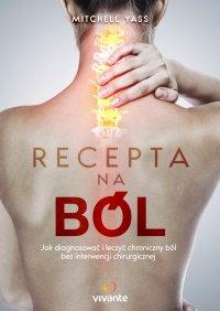Recepta na ból. Jak diagnozować i leczyć chroniczny ból bez interwencji chirurgicznej